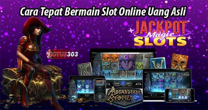 Cara Tepat Bermain Slot Online Uang Asli
